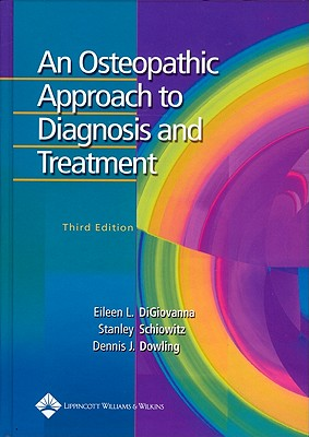 An Osteopathic Approach to Diagnosis and Treatment By Digiovanna, Eileen L. (EDT)/ Schiowitz, Stanley (EDT)/ Dowling, Dennis J. (EDT)/ Dowling, Dennis J. (ILT)