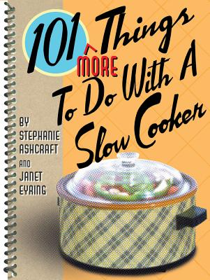 101 More Things to Do With a Slow Cooker By Ashcraft, Stephanie/ Eyring, Janet