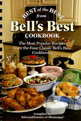 Best of the Best from Bell's Best Cookbook By Telecompioneers of Mississippi (COM)/ Moseley, Barbara (EDT)/ Quail Ridge Press (NA)